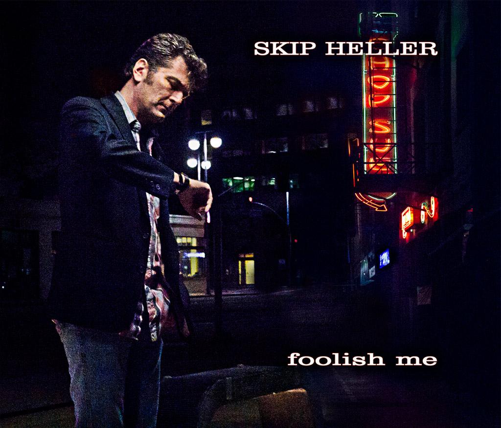 Skip Heller - Foolish Me 2011